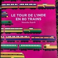 « le tour de l'Inde en 80 trains » Monisha Rajesh - Jeudi 9 mai 11:30-14:00